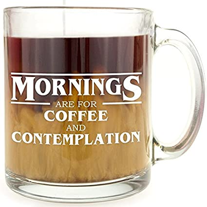 Amazoncom Mornings Are For Coffee And Contemplation Glass Coffee