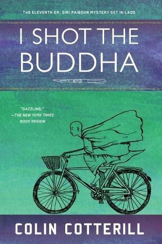 I Shot The Buddha  A Dr  Siri Paiboun Mystery