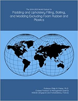 The 2018-2023 World Outlook for Padding and Upholstery Filling, Batting, and Wadding Excluding Foam Rubber and Plastics