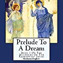 Prelude to a Dream: The Mysteries of the Redemption Series, Book 1 Audiobook by Marilynn Hughes Narrated by Marilynn Hughes