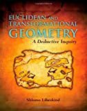 Euclidean and Transformational Geometry: A Deductive Inquiry, Shlomo Libeskind, 0763743666