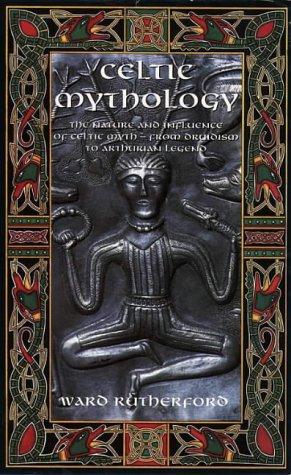 Celtic Mythology: The Nature and Influence of Celtic Myth -- From Druidism to Arthurian Legend