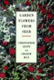 Garden Flowers from Seed, Christopher Lloyd and Graham Rice, 088192296X