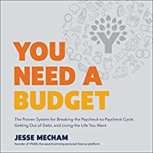 You Need a Budget: The Proven System for Breaking the Paycheck-to-Paycheck Cycle, Getting out of Debt, and Living the Life You Want Audiobook by Jesse Mecham Narrated by Jesse Mecham