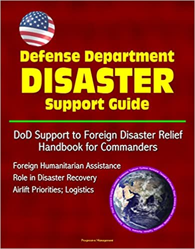 Download online Defense Department Disaster Support Guide: DoD Support to Foreign Disaster Relief Handbook for Commanders; Foreign Humanitarian Assistance; Role in Disaster Recovery; Airlift Priorities; Logistics PDF, azw (Kindle)