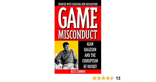Game Misconduct Alan Eagleson And The Corruption Of Hockey Conway Russ 9781551990187 Amazon Com Books