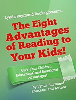 The Eight Advantages of Reading to Your Kids! (Pamphlet): A Simple Guide to Help Create Smart and Happy Toddlers by [Raymond, Lynda]