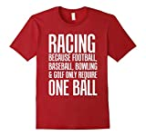 Men's Racing Because Other Sports Only Require One Ball T-Shirt Medium Cranberry