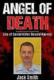 Angel of Death: Life of Serial Killer Donald Harvey (Serial Killers Book 11)