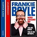 Work! Consume! Die! Audiobook by Frankie Boyle Narrated by Angus King
