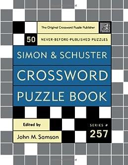 Simon and Schuster Crossword Puzzle Book #257 The Original Crossword Puzzle Publisher (Simon u0026 Schuster Crossword Puzzle Book) John M. Samson ...  sc 1 st  Amazon.com & Simon and Schuster Crossword Puzzle Book #257: The Original ... 25forcollege.com