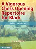 A Vigorous Chess Opening Repertoire For Black: Tackling 1.e4 With ..1.e5-Or Cohen