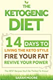 Ketogenic Diet: 14 Days to Living the Keto Lifestyle – FIRE Your Fat – Revive Your Power- The BEST Recipes You'll Be Thrilled To Know! (Easiest Step-By-Step Guide for beginners to RAPID WEIGHT LOSS)