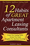 12 Habits of Great Apartment Leasing Consultants: The Ultimate Apartment Leasing Guide for Leasing Consultants Everywhere!