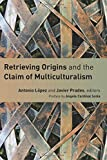 Retrieving Origins and the Claim of Multiculturalism