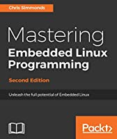 Mastering Embedded Linux Programming, 2nd Edition Front Cover