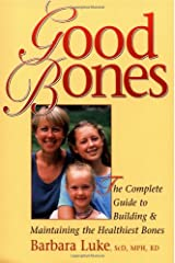 Good Bones: The Complete Guide to Building & Maintaining the Healthiest Bones Paperback
