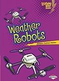 Weather Robots, Christine Zuchora-Walske, 1467745111