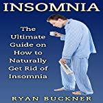 Insomnia: The Ultimate Guide on How to Naturally Get Rid of Insomnia | Ryan Buckner