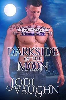 DARKSIDE OF THE MOON: RISE OF THE ARKANSAS WEREWOLVES  Book 4 by [Vaughn, Jodi]