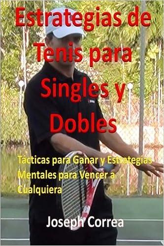 Estrategias de Tenis Para Singles y Dobles: Tácticas Para Ganar y Estrategias Mentales Para Vencer a Cualquiera (Spanish Edition): Joseph Correa: ...