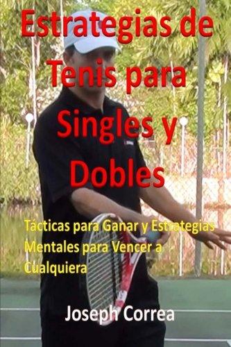 Estrategias de Tenis Para Singles y Dobles: Tácticas Para Ganar y Estrategias Mentales Para Vencer a Cualquiera por Joseph Correa
