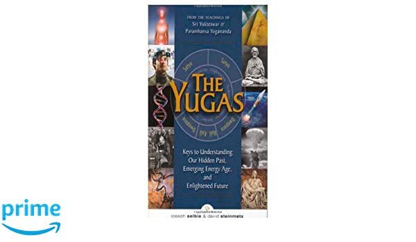 Yugas: Keys to Understanding Our Hidden Past, Emerging Energy Age and Enlightened Future: Amazon.es: Joseph (Joseph Selbie) Selbie, David (David Steinmetz) ...