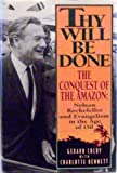 Thy Will Be Done: The Conquest of the Amazon : Nelson Rockefeller and Evangelism in the Age of Oil