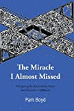 The Miracle I Almost Missed, Pam Boyd, 147592626X
