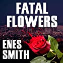 Fatal Flowers: The Serial Killer Chronicles, Book 1 Audiobook by Enes Smith Narrated by Jim Tedder