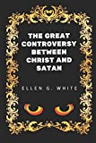 The Great Controversy Between Christ And Satan: By Ellen G. White - Illustrated