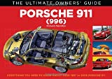 Porsche 911 (996) Carrera & Turbo: Everything You Need to Know About Your 1997 to 2005 Porsche 911 (The Ultimate Owner's Guide)