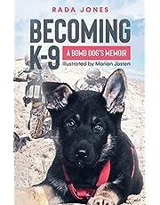 Becoming K-9: A Bomb Dog's Memoir: 1