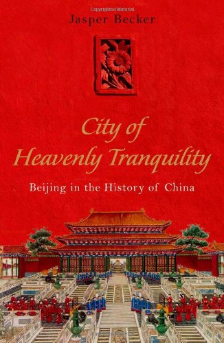 City of Heavenly Tranquility: Beijing in the History of China ()