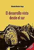 El desarrollo visto desde el sur (Spanish Edition)