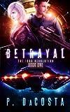 BETRAYAL (THE 1000 REVOLUTION) (Volume 1)