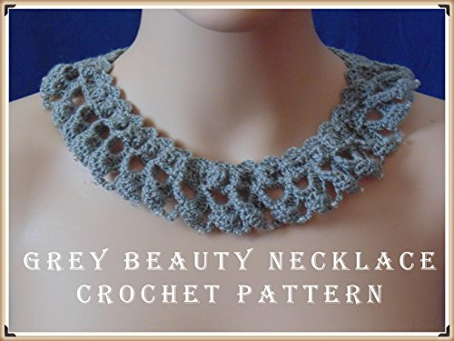 Grey Beauty Necklace Crochet Pattern Kindle Edition By Sharon