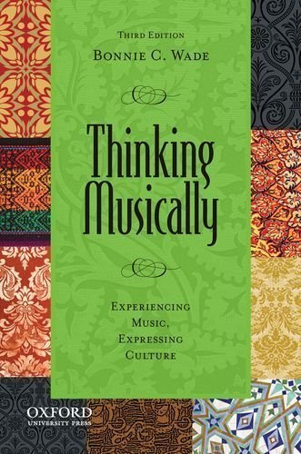 Download Thinking Musically: Experiencing Music, Expressing Culture (Global Music) by Wade, Bonnie C. Published by Oxford University Press, USA 3rd (third) edition (2012) Paperback ebook