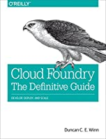 Cloud Foundry: The Definitive Guide: Develop, Deploy, and Scale Front Cover
