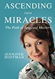 Ascending into Miracles: The Path of Spiritual Mastery