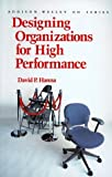 Designing Organizations for High Performance (Addison-Wesley Series on Organisation Development) by Hanna, David P. (1988) Paperback