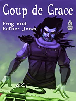 Coup de Grace (The Gift of Grace Book 2) by [Jones, Frog, Jones, Esther]