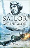 'Sailor' Malan: Battle Of Britain Legend: Adolph G. Malan