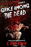 THE SAGA OF THE DEAD SILENCER Book 2: Grace Among The Dead (Volume 2) by Aiken, L.Roy (July 27, 2014) Paperback