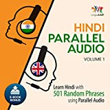 Hindi Parallel Audio: Learn Hindi with 501 Random Phrases Using Parallel Audio - Volume 1