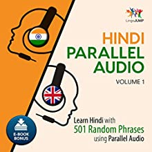 Hindi Parallel Audio: Learn Hindi with 501 Random Phrases Using Parallel Audio - Volume 1 Audiobook by Lingo Jump Narrated by Lingo Jump
