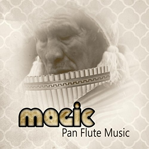Magic Pan Flute Music - Soothing Peru Instrumental Music to Chill Out, Relax & Sleep, Stress Relief & Wellness, Meditation & Healing