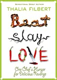 Beat Slay Love: One Chef's Hunger for Delicious Revenge