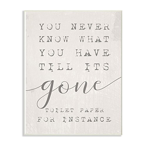 Stupell Industries Never Know Till Its Gone Toilet Paper Funny Typography Wall Plaque, 10 x 15, Multi-Color (What's The Best Toilet Paper)