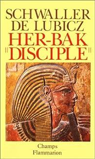 Her-Bak, disciple de la sagesse égyptienne par Isha Schwaller de Lubicz